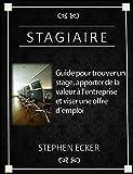 Stagiaire: Guide pour trouver un stage, apporter de la valeur à l'entreprise et viser une offre d'emploi (Études)...