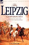 "The Leipzig Campaign: 1813-Napoleon and the ""Battle of the Nations"""