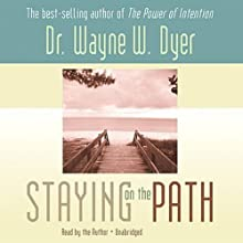 Staying on the Path Audiobook by Dr. Wayne W. Dyer Narrated by Wayne W. Dyer