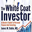 The White Coat Investor: A Doctor's Guide to Personal Finance and Investing Audiobook by James M. Dahle MD Narrated by Troy W. Hudson