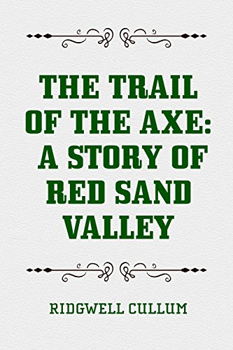 The Trail of the Axe: A Story of Red Sand Valley PDF