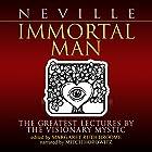 Immortal Man: The Greatest Lectures by the Visionary Mystic Hörbuch von Neville Goddard, Margaret Ruth Broome - editor Gesprochen von: Mitch Horowitz