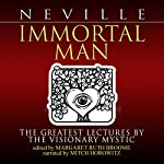Immortal Man: The Greatest Lectures by the Visionary Mystic | Neville Goddard,Margaret Ruth Broome - editor