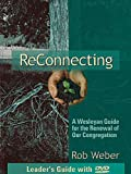 ReConnecting - A Wesleyan Guide for the Renewal of Our Congregation: Leaders Guide with DVD