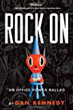 Rock On: An Office Power Ballad (1565125096) by Kennedy, Dan