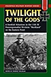 Twilight of the Gods: A Swedish Volunteer in the 11th SS Panzergrenadier Division Nordland on the Eastern Front (Stackpole Military History Series)