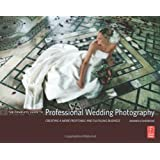 The Complete Guide to Professional Wedding Photography: Creating a More Profitable and Fulfilling Businessby Damien Lovegrove