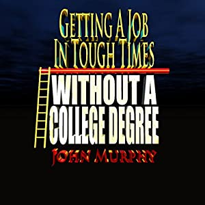 Getting a Job in Tough Times Without a College Degree Audiobook