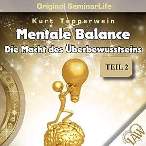Mental Balance: Die Macht des Überbewusstseins (Original Seminar Life 2) Hörbuch