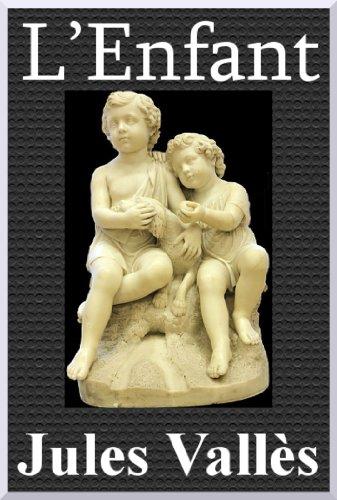 Jules Vallès - L'Enfant Suivi de L'Insurgé (French Edition)