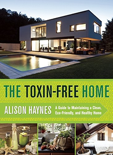 The Toxin Free Home: A Guide To Maintaining A Clean, Eco Friendly