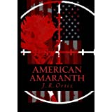 American Amaranth: Love and world war in the new American century ((Book 1 AMERICAN AMARANTH ANTHOLOGY)) ~ J. R. Ortiz