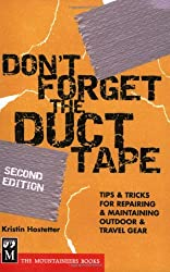 Don't Forget the Duct Tape: Tips & Tricks for Repairing & Maintaining Outdoor & Travel Gear (Don't Series)
