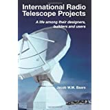 International Radio Telescope Projects: A life among its designers, builders and users