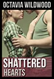 Shattered Hearts (Shattered #1) by Octavia Wildwood