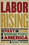 img - for By Richard Greenwald Labor Rising: The Past and Future of Working People in America book / textbook / text book