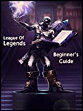 League of Legends Beginners Guide: Avoid Common Mistakes and Learn Simple Strategies that Will Improve Your Gameplay Instantly! (English Edition)