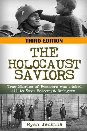 The Holocaust Saviors: True Stories of Rescuers who risked all to Save Holocaust Refugees: Volume 38 (The Stories of WW2)