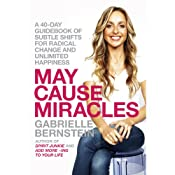 May Cause Miracles: A 40-Day Guidebook of Subtle Shifts for Radical Change and Unlimited Happiness | [Gabrielle Bernstein]