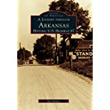 A Journey Through Arkansas Historic U.S. Highway 67 (Images of America)