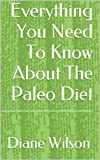 Paleo Diet: Everything You Need To Know About The Paleo Diet