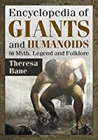 Encyclopedia of Giants and Humanoids in Myth, Legend and Folklore