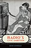 Radio's Civic Ambition: American Broadcasting and Democracy in the 1930s (0195394089) by Goodman, David