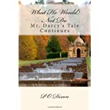 What He Would Not Do: Mr. Darcy's Tale Continues ~ P O Dixon