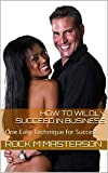img - for How to Wildly Succeed in Business: One Easy Technique for Success book / textbook / text book