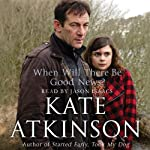 When Will There Be Good News?: Jackson Brodie 3 (       ABRIDGED) by Kate Atkinson Narrated by Jason Isaacs