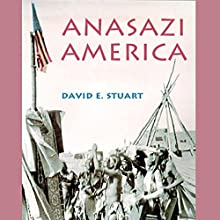 Anasazi America: Seventeen Centuries on the Road from Center Place, Second Edition (       UNABRIDGED) by David E. Stuart Narrated by Kenneth Lee