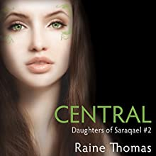 Central: Daughters of Saraqael, Book 2 Audiobook by Raine Thomas Narrated by Meghan Crawford