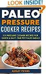 Paleo Pressure Cooker Recipes: 101 Pr...