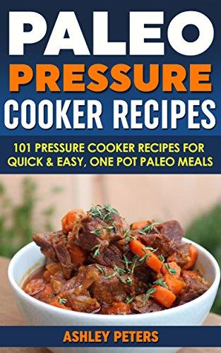 Paleo Pressure Cooker Recipes: 101 Pressure Cooker Recipes For Quick & Easy, One Pot, Paleo Meals (Paleo Diet, Paleo Recipes, Pressure Cooker Recipes) (Pressure Cooker Paleo Recipes compare prices)