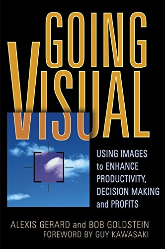 Going Visual: Using Images to Enhance Productivity, Decision-Making and Profits