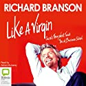 Like a Virgin: Secrets They Won't Teach You at Business School (       UNABRIDGED) by Richard Branson Narrated by Adrian Mulraney