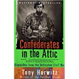 Confederates in the Attic: Dispatches from the Unfinished Civil War ~ Tony Horwitz