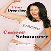 Cancer Schmancer | [Fran Drescher]