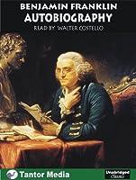 Benjamin Franklin Autobiography (Unabridged Classics in Audio)