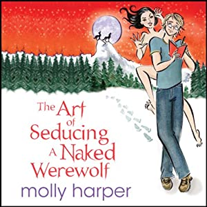The Art of Seducing a Naked Werewolf | [Molly Harper]