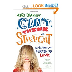 Can't Think Straight: A Memoir of Mixed-Up Love Kiri Blakeley