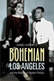 Bohemian Los Angeles: and the Making of Modern Politics (0520249259) by Daniel Hurewitz