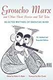 Groucho Marx and Other Short Stories and Tall Tales: Selected Writings of Groucho Marx An Updated and Expanded Edition
