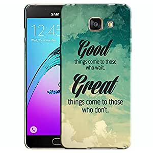 Theskinmantra Good things come to those who wait, great things come to those who dont Samsung Galaxy A7 (2016 Edition) Mobile back cover