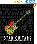 Star Guitars: 101 Guitars That Rocked...