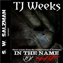 In the Name of Hate Audiobook by TJ Weeks Narrated by S W Salzman