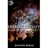 The Ghost of Herbert Grezley ~ Jennifer Robins
