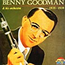 Benny Goodman and His Orchestra 1935 - 1939