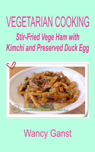 Vegetarian Cooking: Stir-Fried Vege Ham With Kimchi And Preserved Duck Egg (Vegetarian Cooking - Vege Meats Book 9)