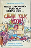 What to Do When You Mom or Dad Says...CLEAN YOUR ROOM! (The Survival Series for Kids)